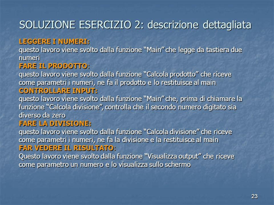 23 SOLUZIONE ESERCIZIO 2: descrizione dettagliata LEGGERE I NUMERI: questo lavoro viene svolto dalla funzione Main che legge da tastiera due numeri FA