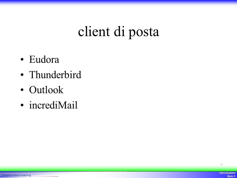 99 Progetto sistemi e-learning - Introduzione - Slide 9 client di posta Eudora Thunderbird Outlook incrediMail