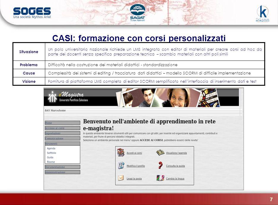 7 CASI: formazione con corsi personalizzati Situazione Un polo universitario nazionale richiede un LMS integrato con editor di materiali per creare co