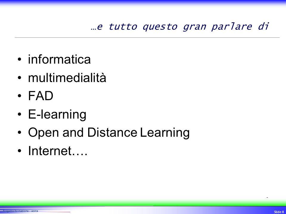 99 Progetto formazione - Aosta Slide 9..un buon docente …è soprattutto un esperto di contenuti o è soprattutto un esperto di apprendimento ?