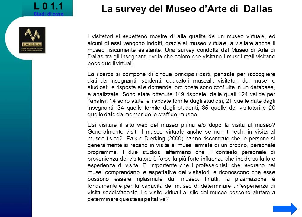 L 0 1.1 Studi di caso La survey del Museo dArte di Dallas I visitatori si aspettano mostre di alta qualità da un museo virtuale, ed alcuni di essi ven