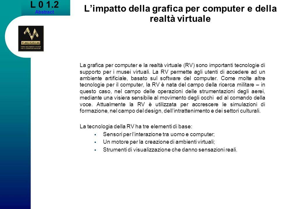 L 0 1.2 Abstract Limpatto della grafica per computer e della realtà virtuale La grafica per computer e la realtà virtuale (RV) sono importanti tecnolo