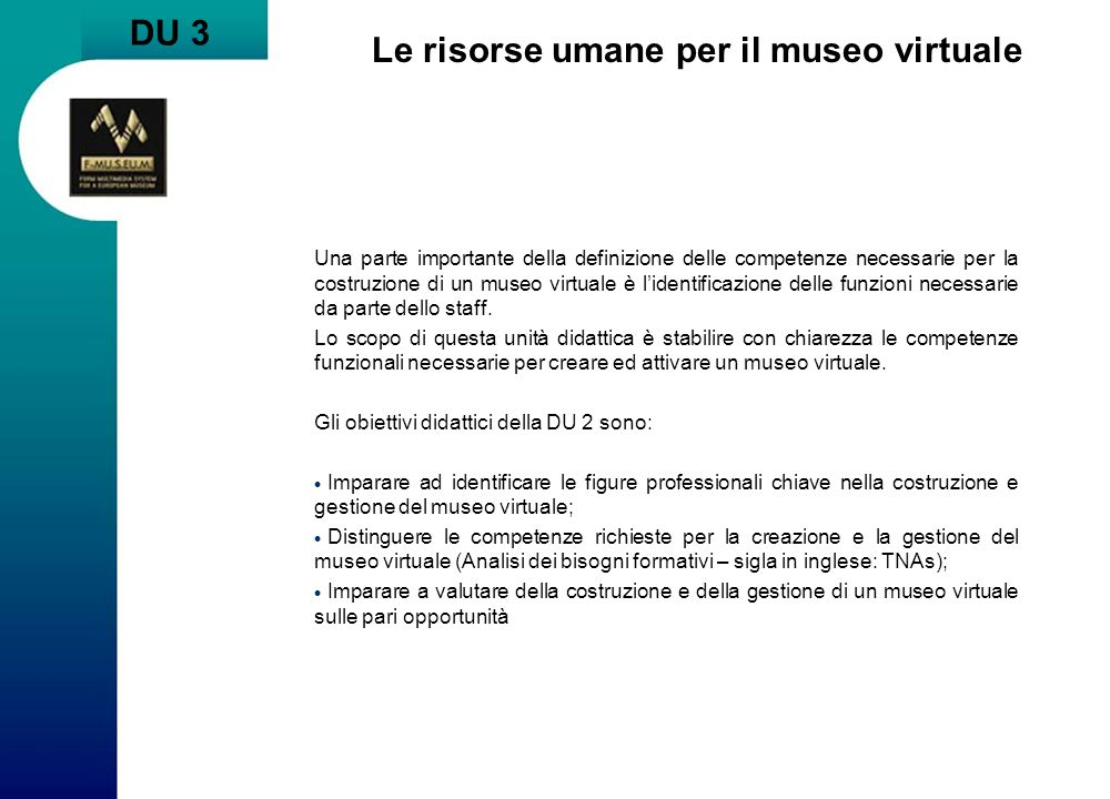 DU 3 Le risorse umane per il museo virtuale Una parte importante della definizione delle competenze necessarie per la costruzione di un museo virtuale
