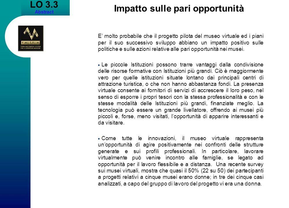 LO 3.3 Abstract Impatto sulle pari opportunità E molto probabile che il progetto pilota del museo virtuale ed i piani per il suo successivo sviluppo a