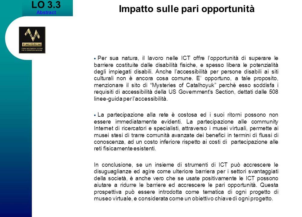 LO 3.3 Abstract Impatto sulle pari opportunità Per sua natura, il lavoro nelle ICT offre lopportunità di superare le barriere costituite dalle disabil