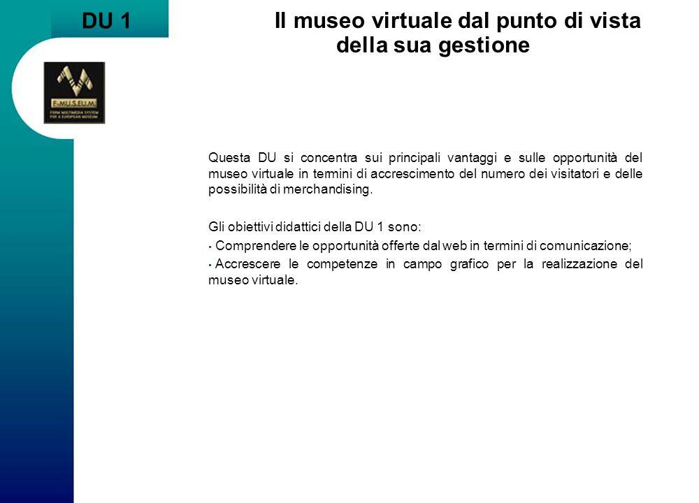 DU 1 Il museo virtuale dal punto di vista della sua gestione Questa DU si concentra sui principali vantaggi e sulle opportunità del museo virtuale in