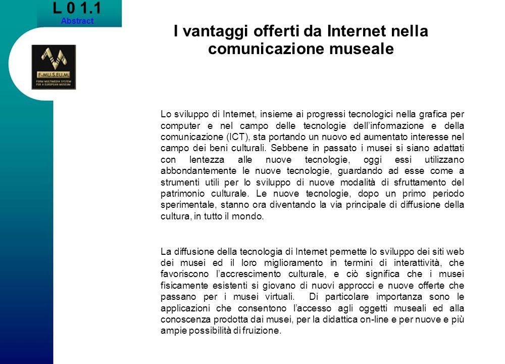 L 0 1.1 Abstract I vantaggi offerti da Internet nella comunicazione museale Lo sviluppo di Internet, insieme ai progressi tecnologici nella grafica pe