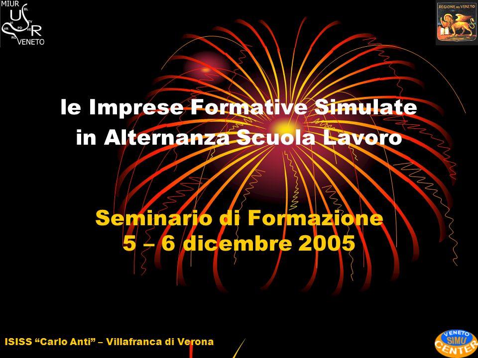 ISISS Carlo Anti – Villafranca di Verona le Imprese Formative Simulate in Alternanza Scuola Lavoro Seminario di Formazione 5 – 6 dicembre 2005