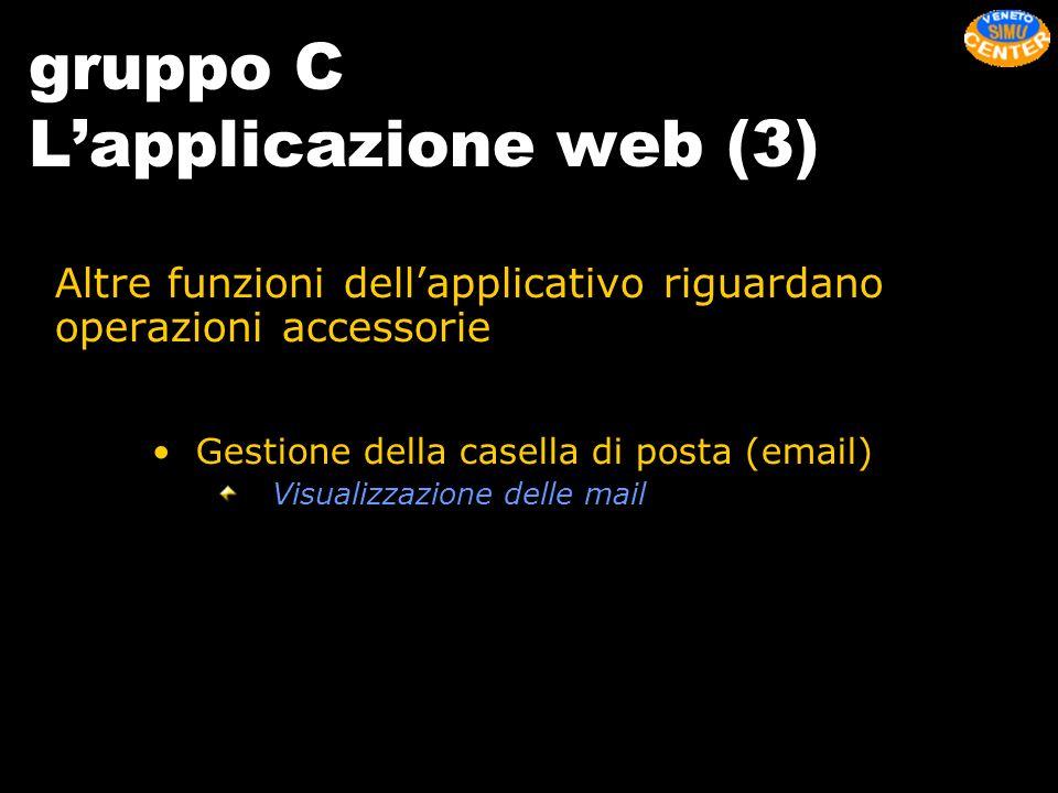 gruppo C Lapplicazione web (3) Gestione della casella di posta (email) Visualizzazione delle mail Altre funzioni dellapplicativo riguardano operazioni