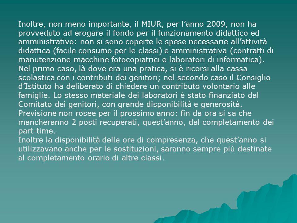 Inoltre, non meno importante, il MIUR, per lanno 2009, non ha provveduto ad erogare il fondo per il funzionamento didattico ed amministrativo: non si