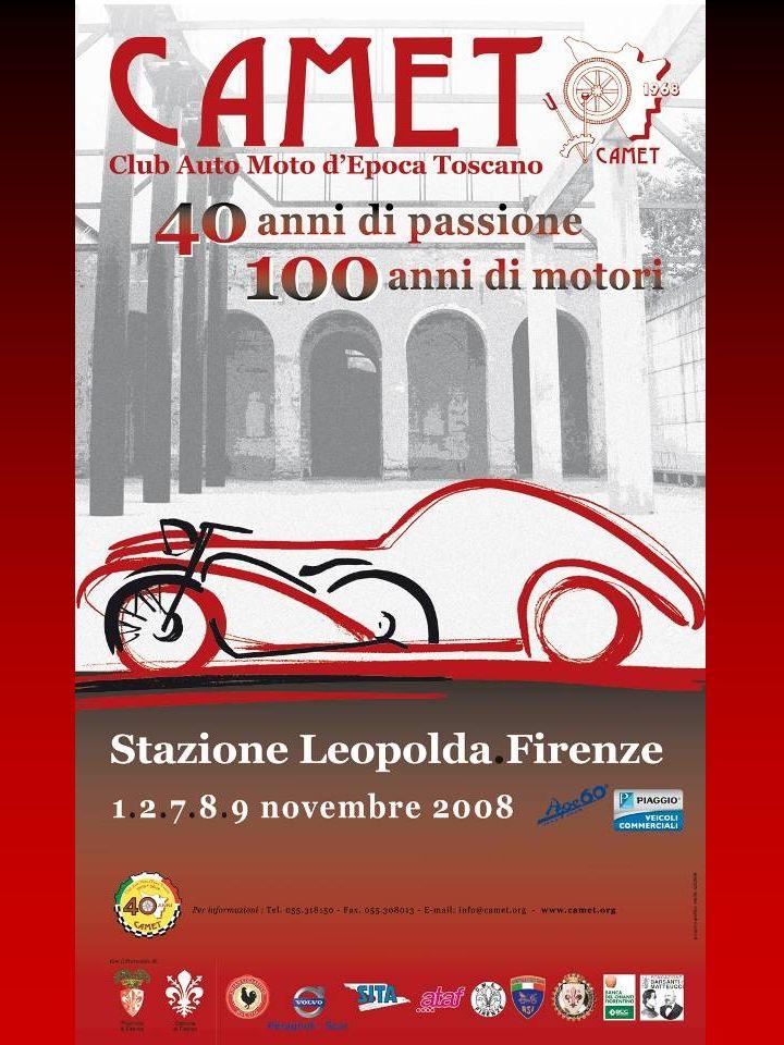 1968 - 2008 CAMET, 40 anni di passione del Club Auto e Moto dEpoca Toscano, una esposizione di 70 affascinanti auto e moto depoca, prodotte dal 1899 agli anni 70.