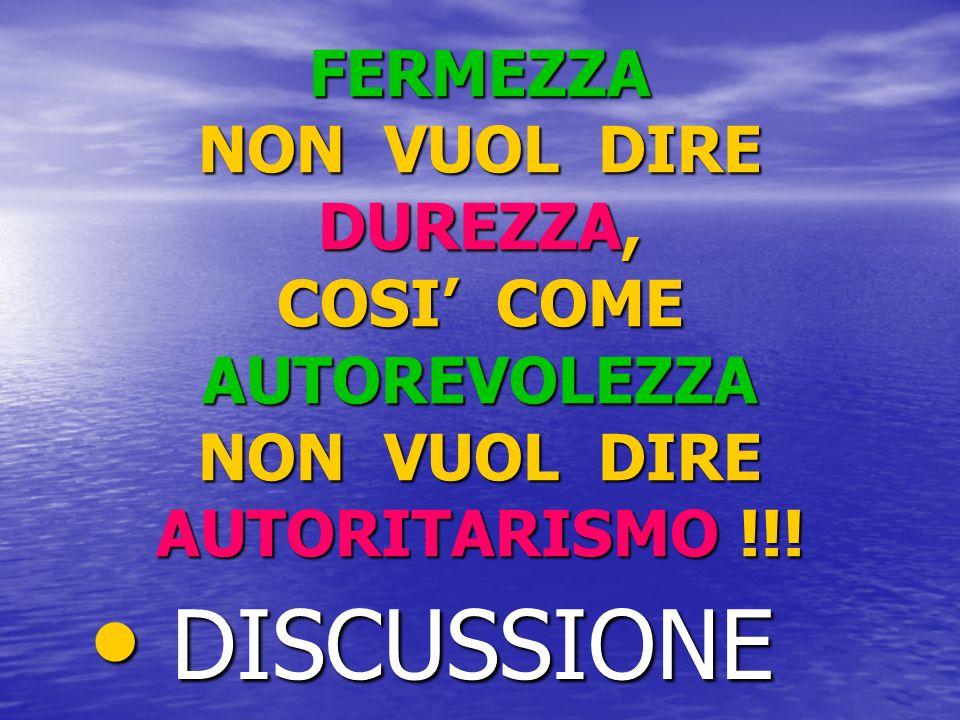 FERMEZZA NON VUOL DIRE DUREZZA, COSI COME AUTOREVOLEZZA NON VUOL DIRE AUTORITARISMO !!! DISCUSSIONE DISCUSSIONE