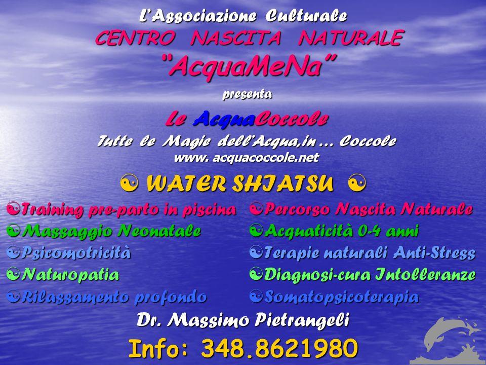 LAssociazione Culturale CENTRO NASCITA NATURALE AcquaMeNa Le AcquaCoccole Tutte le Magie dellAcqua, in … Coccole www. acquacoccole.net presenta WATER