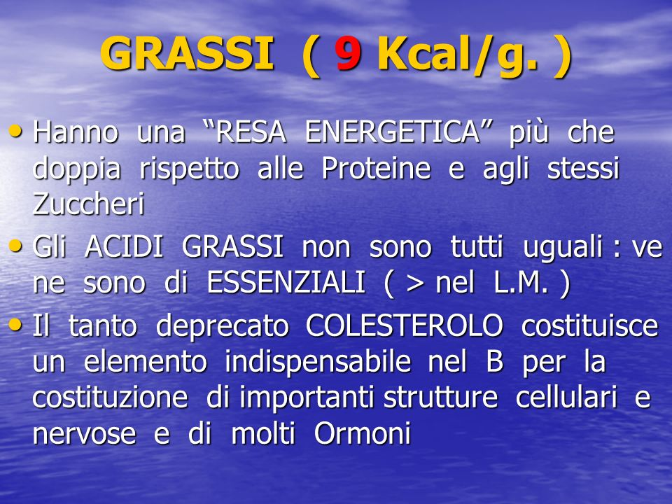 GRASSI ( 9 Kcal/g.