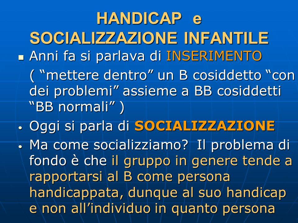QUALE SOCIALIZZAZIONE Il modo diverso di rapportarsi del gruppo nei confronti del B, e viceversa, conduce a un modo diverso di socializzazione.