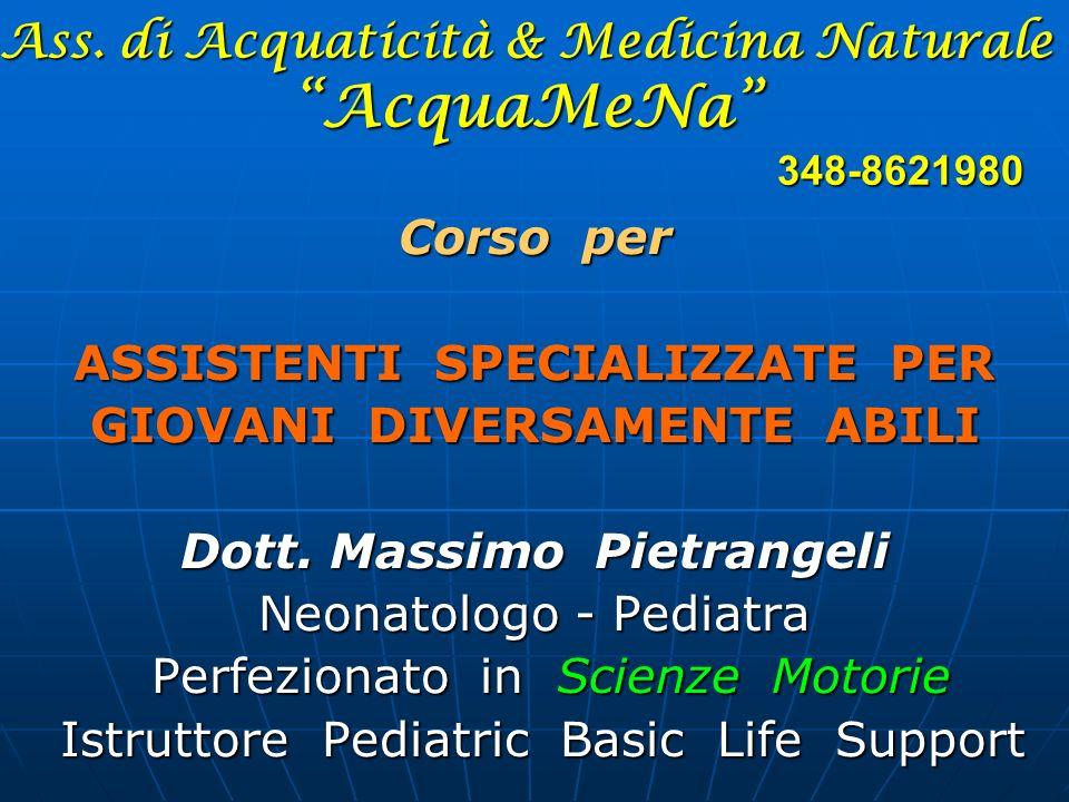 Ass. di Acquaticità & Medicina Naturale AcquaMeNa 348-8621980 Corso per ASSISTENTI SPECIALIZZATE PER GIOVANI DIVERSAMENTE ABILI Dott. Massimo Pietrang