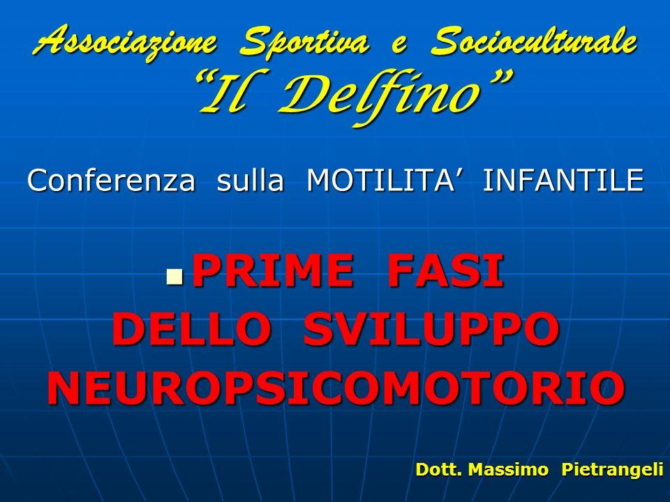 Associazione Sportiva e Socioculturale Il Delfino Conferenza sulla MOTILITA INFANTILE PRIME FASI PRIME FASI DELLO SVILUPPO NEUROPSICOMOTORIO Dott. Mas