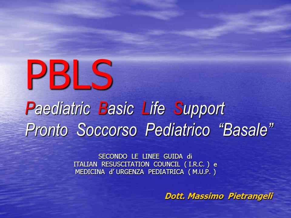 PBLS Paediatric Basic Life Support Pronto Soccorso Pediatrico Basale SECONDO LE LINEE GUIDA di ITALIAN RESUSCITATION COUNCIL ( I.R.C. ) e MEDICINA d U