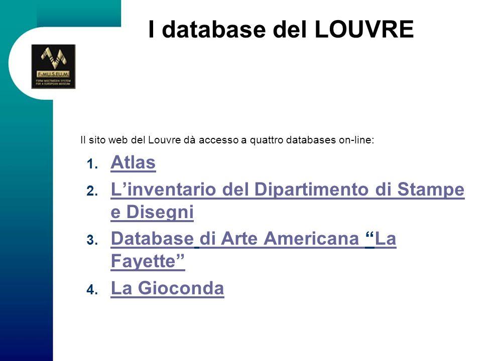 I database del LOUVRE Il sito web del Louvre dà accesso a quattro databases on-line: 1. Atlas Atlas 2. Linventario del Dipartimento di Stampe e Disegn