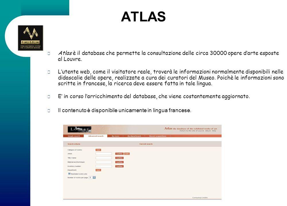 ATLAS Atlas è il database che permette la consultazione delle circa 30000 opere darte esposte al Louvre. Lutente web, come il visitatore reale, trover