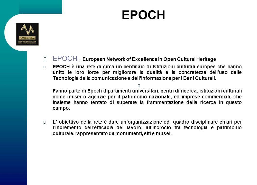 EPOCH EPOCH – European Network of Excellence in Open Cultural Heritage EPOCH EPOCH è una rete di circa un centinaio di Istituzioni culturali europee c