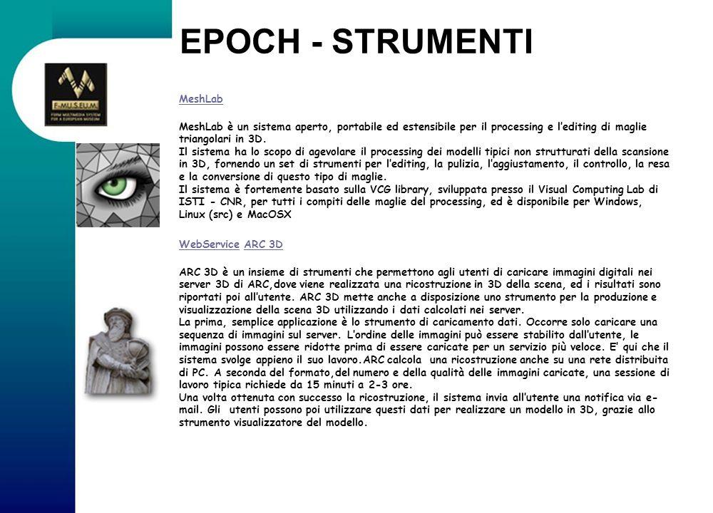 EPOCH - STRUMENTI MeshLab MeshLab è un sistema aperto, portabile ed estensibile per il processing e lediting di maglie triangolari in 3D. Il sistema h