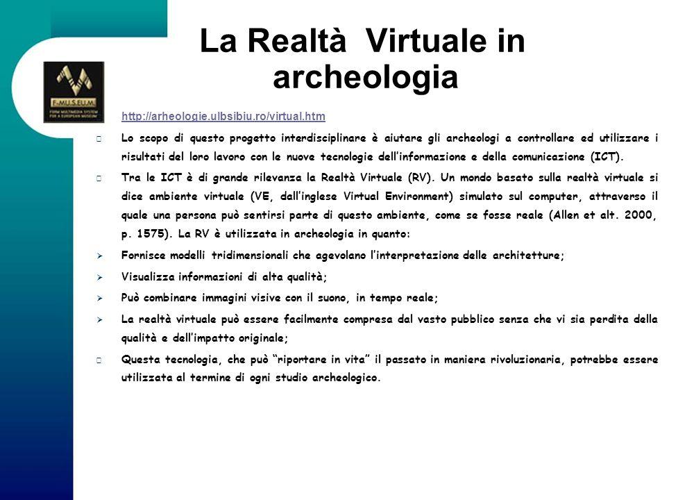 La Realtà Virtuale in archeologia http://arheologie.ulbsibiu.ro/virtual.htm Lo scopo di questo progetto interdisciplinare è aiutare gli archeologi a c