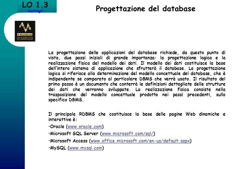Progettazione del database LO 1.3 Dettagli La progettazione delle applicazioni del database richiede, da questo punto di vista, due passi iniziali di
