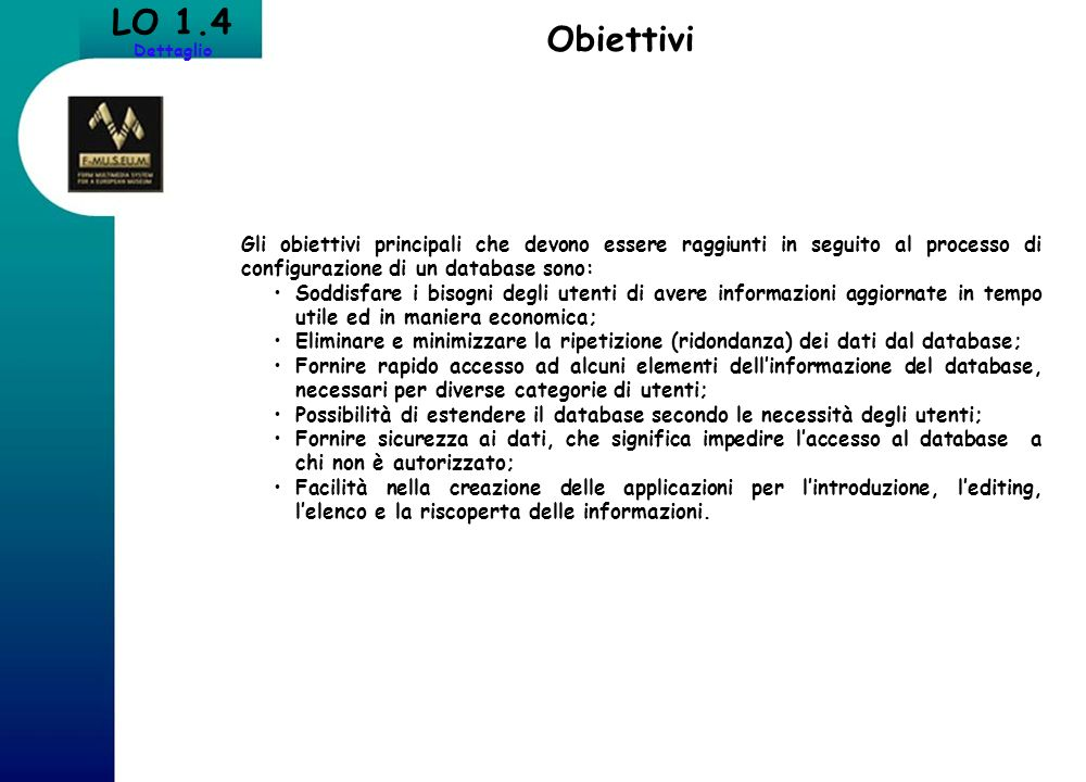 Obiettivi LO 1.4 Dettaglio Gli obiettivi principali che devono essere raggiunti in seguito al processo di configurazione di un database sono: Soddisfa
