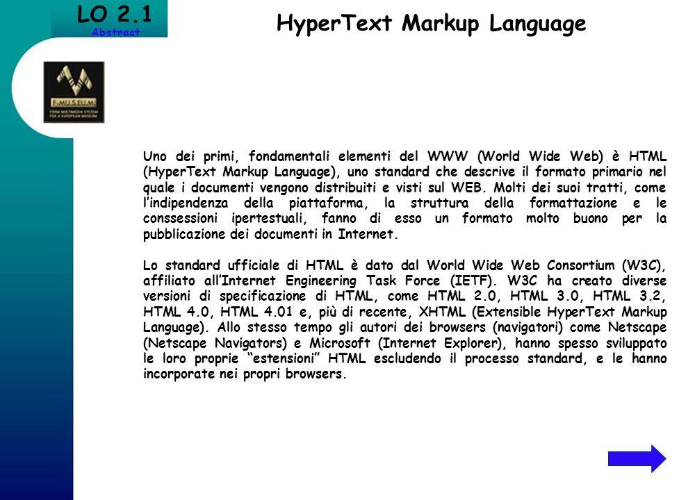 LO 2.1 Abstract HyperText Markup Language Uno dei primi, fondamentali elementi del WWW (World Wide Web) è HTML (HyperText Markup Language), uno standa