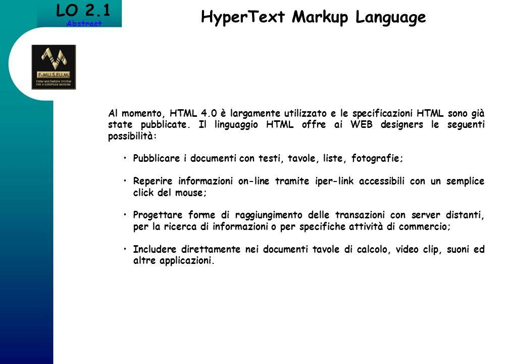 LO 2.1 Abstract HyperText Markup Language Al momento, HTML 4.0 è largamente utilizzato e le specificazioni HTML sono già state pubblicate. Il linguagg