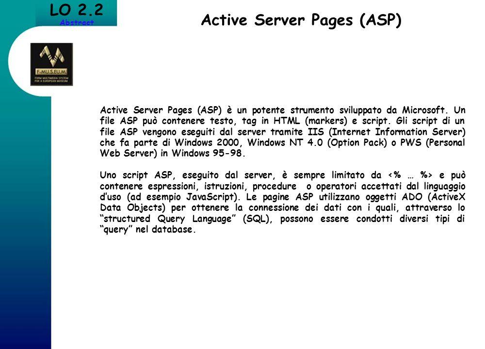 LO 2.2 Abstract Active Server Pages (ASP) Active Server Pages (ASP) è un potente strumento sviluppato da Microsoft. Un file ASP può contenere testo, t