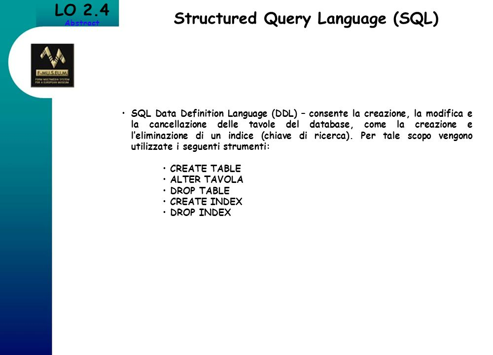 LO 2.4 Abstract Structured Query Language (SQL) SQL Data Definition Language (DDL) – consente la creazione, la modifica e la cancellazione delle tavol
