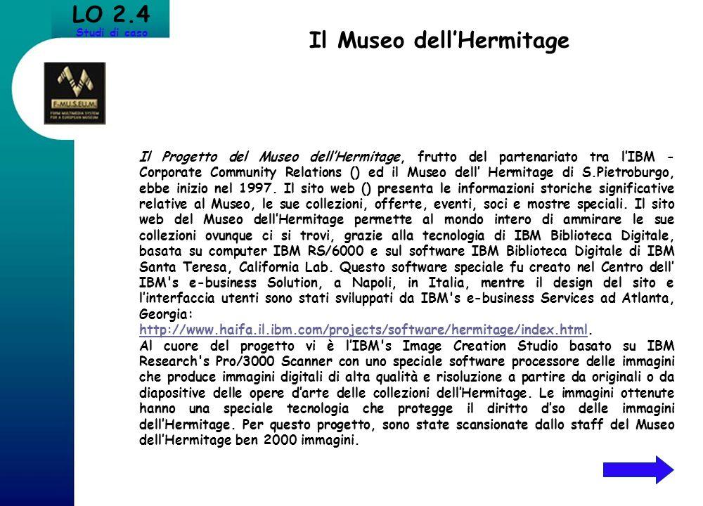 LO 2.4 Studi di caso Il Museo dellHermitage Il Progetto del Museo dellHermitage, frutto del partenariato tra lIBM - Corporate Community Relations () e