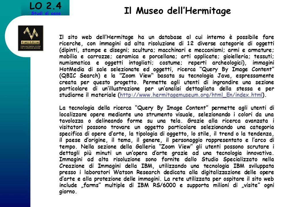 LO 2.4 Studi di caso Il Museo dellHermitage Il sito web dellHermitage ha un database al cui interno è possibile fare ricerche, con immagini ad alta ri