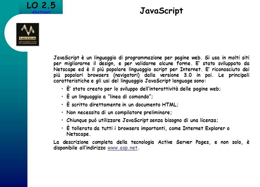 LO 2.5 Abstract JavaScript JavaScript è un linguaggio di programmazione per pagine web. Si usa in molti siti per migliorarne il design, e per validarn