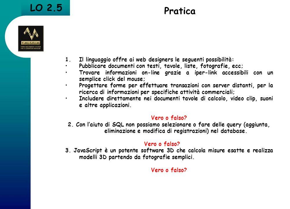 LO 2.5 Pratica 1.Il linguaggio offre ai web designers le seguenti possibilità: Pubblicare documenti con testi, tavole, liste, fotografie, ecc; Trovare