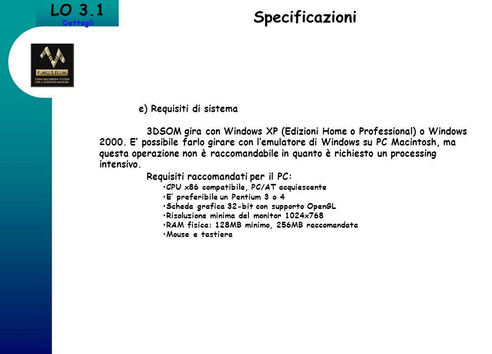 e) Requisiti di sistema 3DSOM gira con Windows XP (Edizioni Home o Professional) o Windows 2000. E possibile farlo girare con lemulatore di Windows su