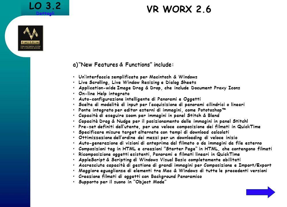 LO 3.2 Dettagli VR WORX 2.6 a)New Features & Functions include: Uninterfaccia semplificata per Macintosh & Windows Live Scrolling, Live Window Resizin