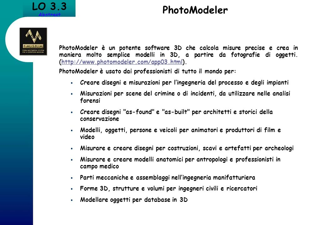 LO 3.3 Abstract PhotoModeler PhotoModeler è un potente software 3D che calcola misure precise e crea in maniera molto semplice modelli in 3D, a partir