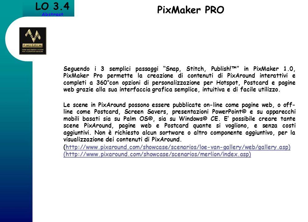 LO 3.4 Abstract PixMaker PRO Seguendo i 3 semplici passaggi Snap, Stitch, Publish! in PixMaker 1.0, PixMaker Pro permette la creazione di contenuti di