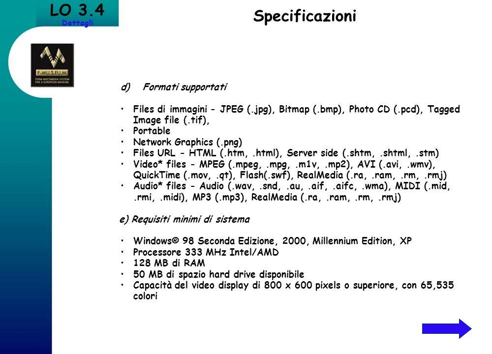 LO 3.4 Dettagli Specificazioni d) Formati supportati Files di immagini - JPEG (.jpg), Bitmap (.bmp), Photo CD (.pcd), Tagged Image file (.tif), Portab
