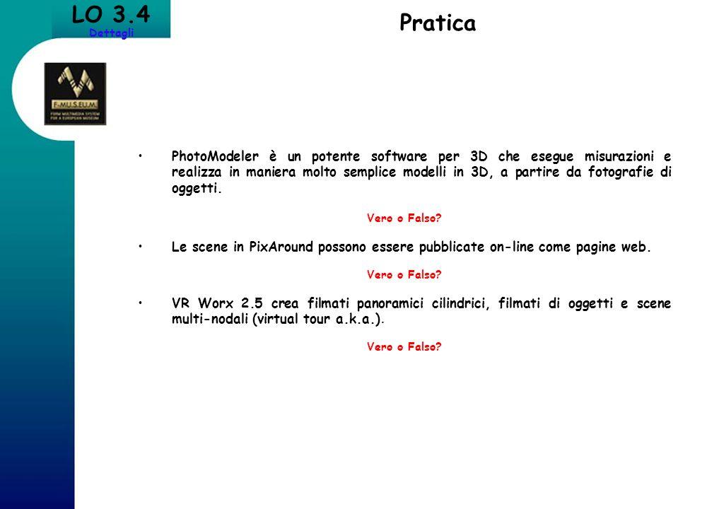 LO 3.4 Dettagli Pratica PhotoModeler è un potente software per 3D che esegue misurazioni e realizza in maniera molto semplice modelli in 3D, a partire