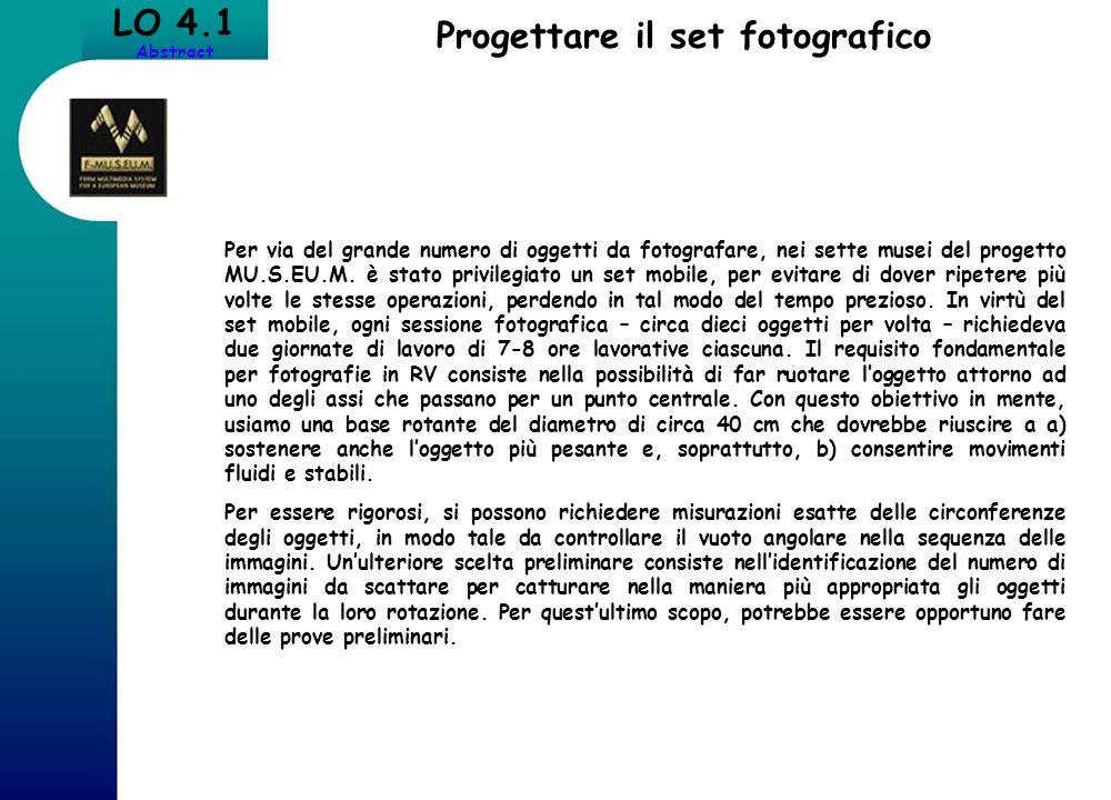 LO 4.1 Abstract Progettare il set fotografico Per via del grande numero di oggetti da fotografare, nei sette musei del progetto MU.S.EU.M. è stato pri
