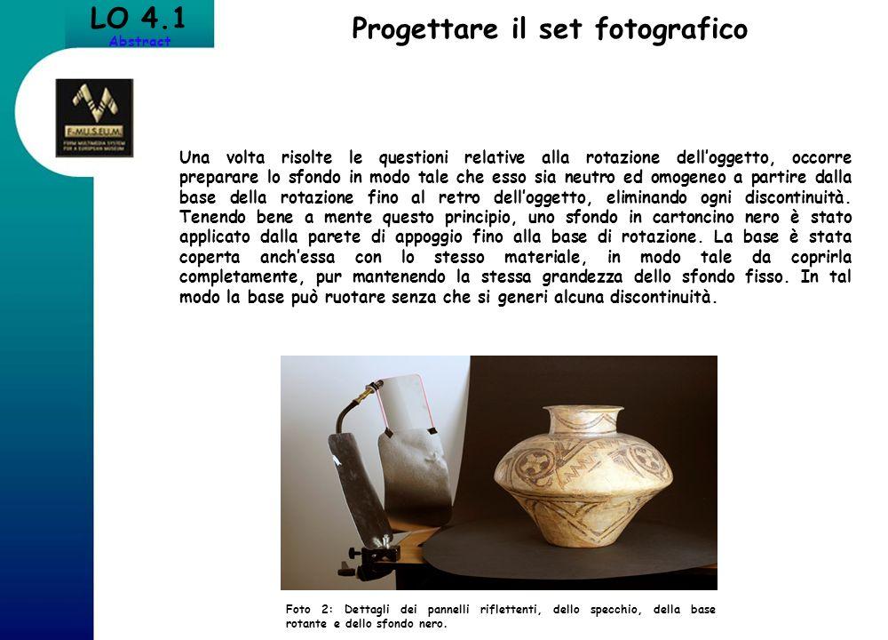LO 4.1 Abstract Progettare il set fotografico Una volta risolte le questioni relative alla rotazione delloggetto, occorre preparare lo sfondo in modo