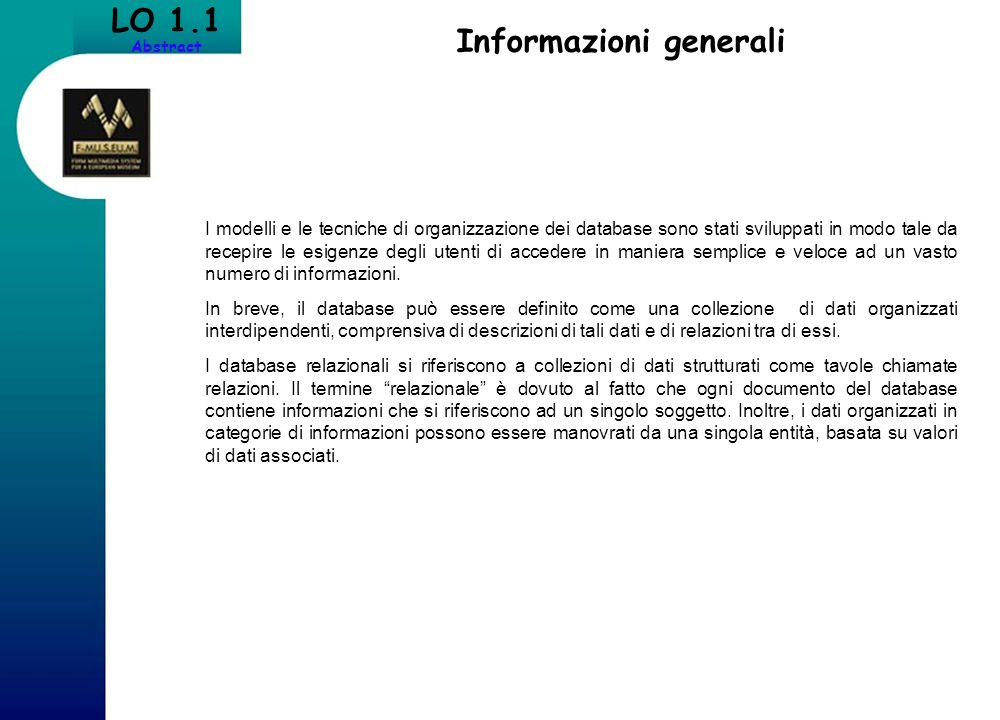 Informazioni generali LO 1.1 Abstract I modelli e le tecniche di organizzazione dei database sono stati sviluppati in modo tale da recepire le esigenz