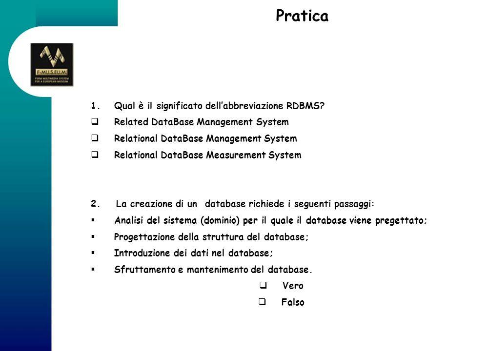 Pratica 1.Qual è il significato dellabbreviazione RDBMS? Related DataBase Management System Relational DataBase Management System Relational DataBase
