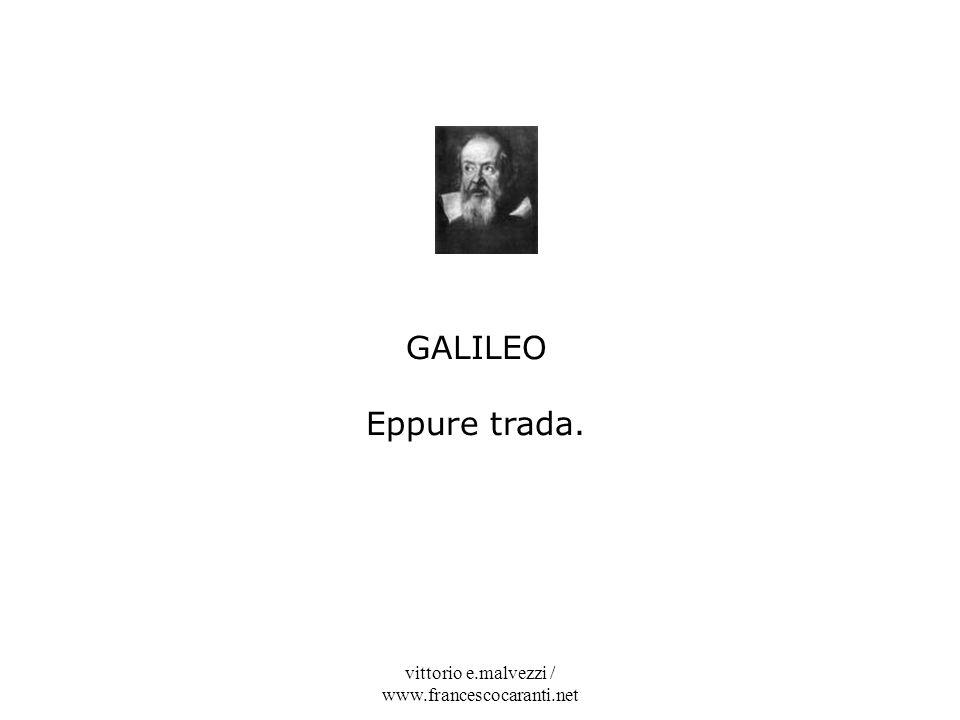 vittorio e.malvezzi / www.francescocaranti.net GALILEO Eppure trada.