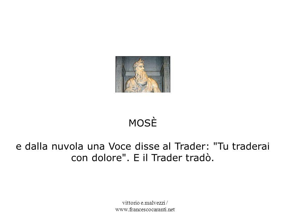 vittorio e.malvezzi / www.francescocaranti.net MOSÈ e dalla nuvola una Voce disse al Trader: