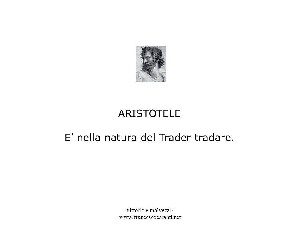 vittorio e.malvezzi / www.francescocaranti.net ARISTOTELE E nella natura del Trader tradare.